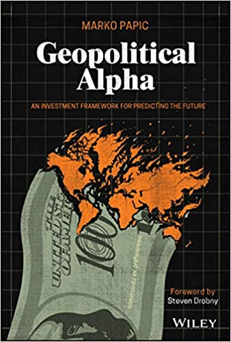 Amazon.com: Geopolitical Alpha: An Investment Framework for Predicting the Future: 9781119740216: Papic, Marko, Drobny, Steven: Books