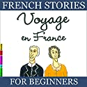 Voyage en France (French Stories for Beginners) Audiobook by Sylvie Lainé Narrated by Sylvie Lainé