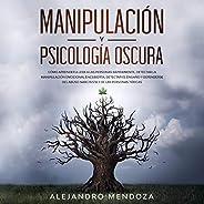 Manipulación y Psicología Oscura [Manipulation and Dark Psychology]: Cómo aprender a leer a las personas, detectar la manipu