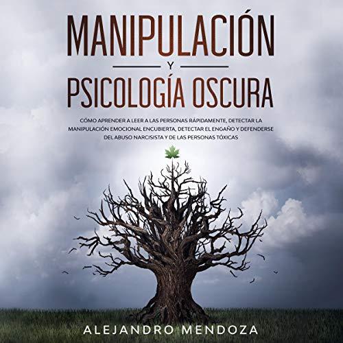 Manipulación y Psicología Oscura [Manipulation and Dark Psychology]: Cómo aprender a leer a las p