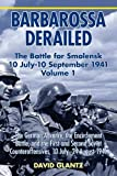 Barbarossa Derailed. Volume 1: The German Advance, The Encirclement Battle And The First And Second Soviet Counteroffensives, 10 July-24 August 1941