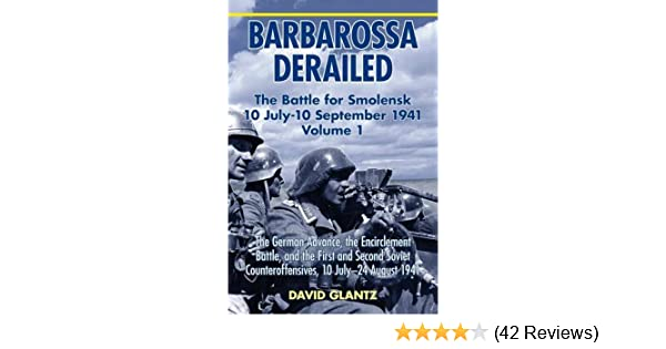 Barbarossa Derailed Volume 1 The German Advance The Encirclement