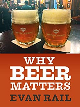 Why Beer Matters (Kindle Single) by [Rail, Evan]
