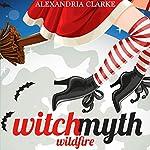 Witch Myth Wildfire: A Yew Hollow Cozy Mystery, Book 1 | Alexandria Clarke