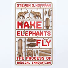 Make Elephants Fly: The Process of Radical Innovation Audiobook by Steven S. Hoffman Narrated by Dan Woren