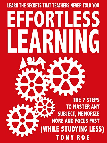 Effortless Learning: Learn The Secrets That Teachers Never Told You:  Master Any Subject, Memorize More, And Focus Fast ( WHILE STUDYING LESS) cover