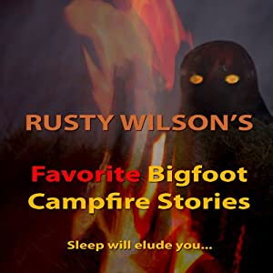 Rusty Wilson's Favorite Bigfoot Campfire Stories Audiobook