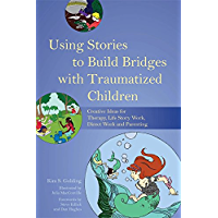 Using Stories to Build Bridges with Traumatized Children: Creative Ideas for Therapy, Life Story Work, Direct Work and Parenting (English Edition)
