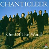 Chanticleer: Out of This World From Thomas Tallis to Bill Evans