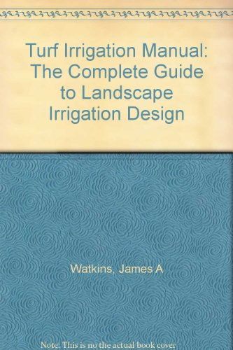 Turf Irrigation Manual: The Complete Guide to Landscape Irrigation Design