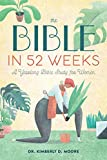 The Bible in 52 Weeks: A Yearlong Bible Study for
