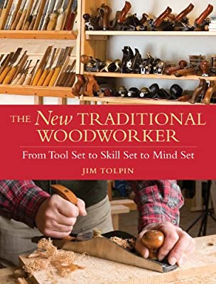 The New Traditional Woodworker: From Tool Set to Skill Set to Mind Set (Popular Woodworking) from Popular Woodworking Books