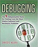 Debugging: The Nine Indispensable Rules for Finding Even the Most Elusive Software and Hardware Problems