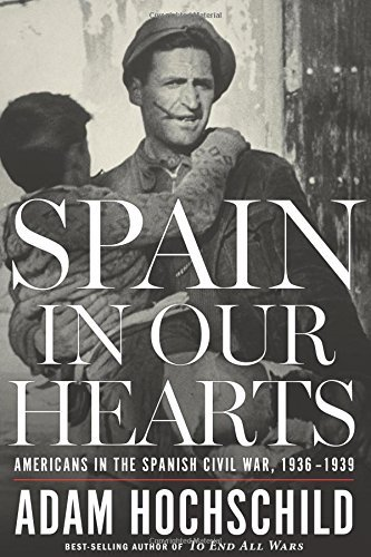 Image of Spain in Our Hearts: Americans in the Spanish Civil War, 1936-1939
