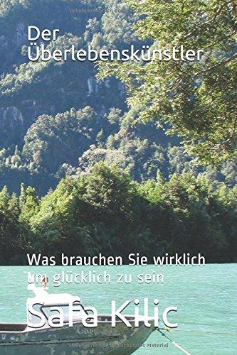 Der Überlebenskünstler: Was brauchen Sie wirklich um glücklich zu sein? (German Edition)
