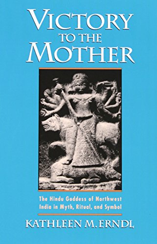 Victory to the Mother: The Hindu Goddess of Northwest India in Myth, Ritual, and Symbol (Victory Goddess)