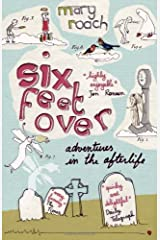 Six Feet Over: Adventures in the Afterlife by Mary Roach (2008-04-03) Paperback