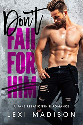 Don't Fall For Him: A Fake Relationship Contemporary Romance
