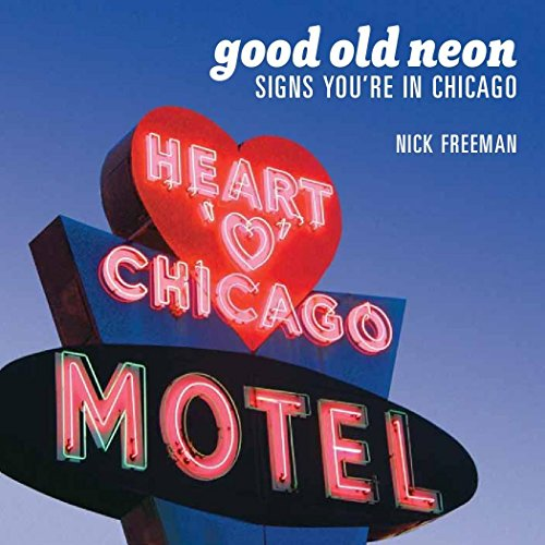 Good Old Neon: Signs You're In Chicago (The Neon Signs Of Service)