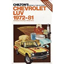 Chilton's Repair and Tune-Up Guide: Chevrolet Luv, 1972-81 : All Models Including 4-Wheel Drive