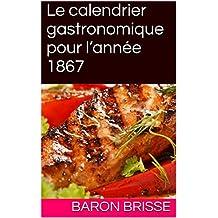 Le calendrier gastronomique pour l'année 1867 (French Edition)