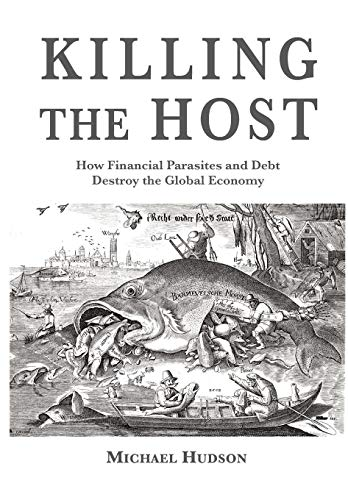 Killing the Host: How Financial Parasites and Debt Bondage Destroy the Global Economy