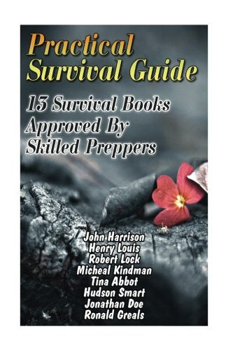 Practical Survival Guide: 13 Survival Books Approved By Skilled Preppers: (Paracord Projects, For Bug Out Bags, Survival Guide, Hunting, Fishing)