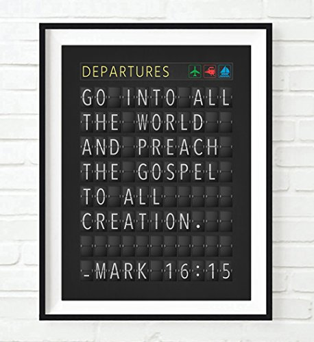 Go into all the world - Mark 16:15 Bible Verse Departure Airport Board ART PRINT, UNFRAMED, Christian Wall art decor poster sign, Travel art, 8x10 (Airport Departure Board)