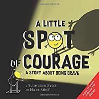 A Little SPOT of Courage: A Story About Being Brave