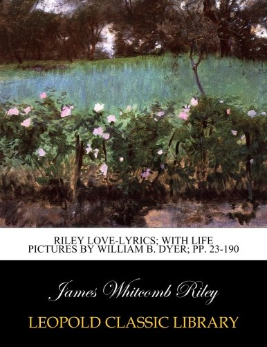 Download Riley love-lyrics; with life pictures by William B. Dyer; pp. 23-190 pdf epub
