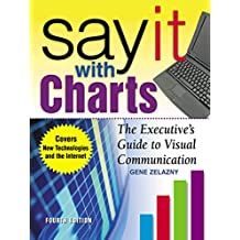 Say It With Charts: The Executive's Guide to Visual Communication: The Executive's Guide to Visual Communication (Marketing/Sales/Advertising & Promotion)