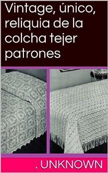 Vintage, único, reliquia de la colcha tejer patrones (Spanish Edition