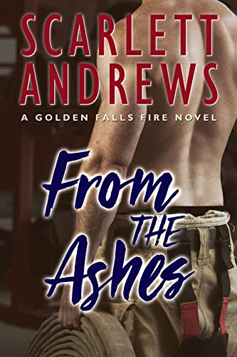 From The Ashes (Golden Falls Fire Book 3) by [Andrews, Scarlett]