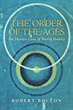 In The Order of the Ages, Robert Bolton explains the principles that relate the modern world to earlier ages, and the position of our own era in a universal time-cycle, revealing the essential nature of time. He shows that time imposes patterns of it...