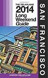 San Francisco: the Delaplaine 2014 Long Weekend Guide, Andrew Delaplaine, 1494363720