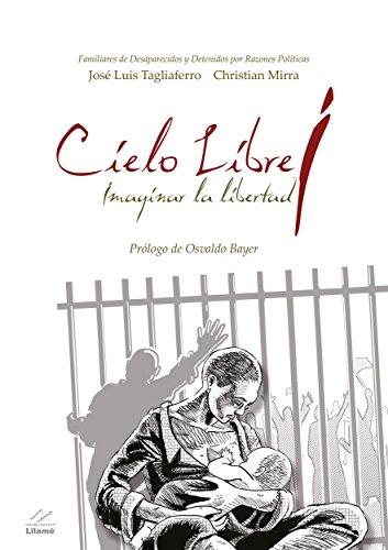 Descargar Libro Cielo Libre: Imaginar La Libertad José Luis Tagliaferro