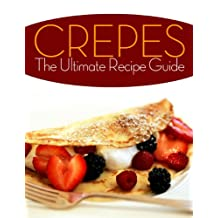 Crepes! The Ultimate Recipe Guide - Over 30 Delicious & Best Selling Recipes