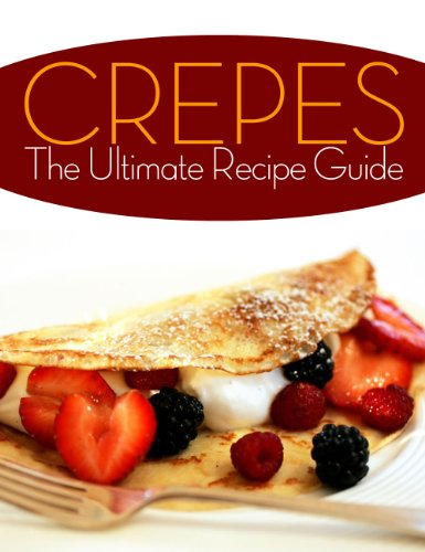 Crepes! The Ultimate Recipe Guide - Over 30 Delicious & Best Selling Recipes ()