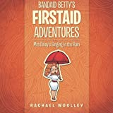 Bandaid Betty's Firstaid Adventures: Mrs Daisy? Singing in the Rain by Rachael Woolley (2015-08-28)