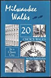 Front cover for the book Milwaukee Walks: 20 Choice Walks in a Classy City by Cari Taylor-Carlson
