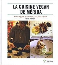 La cuisine vegan de Merida : Menus élégants et audacieux d'une cuisine rebelle par Mérida Anderson