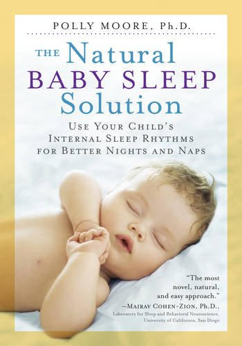 Book Cover: The Natural Baby Sleep Solution: Use Your Child's Internal Sleep Rhythms for Better Nights and Naps