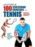 Anatomy & 100 Stretching Exercises for Tennis: And Other Racket Sports Including Paddleball, Squash, and Badminton