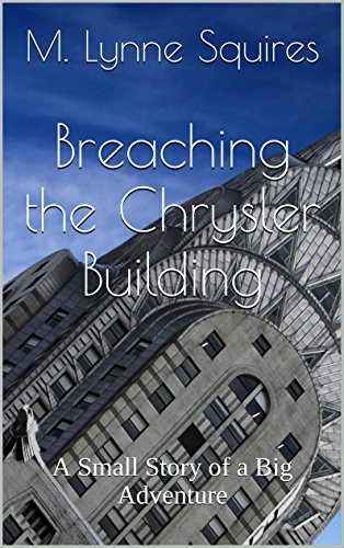 Breaching the Chrysler Building: A Small Story of a Big Adventure - 42nd Street New York City