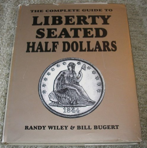 The Complete Guide to Liberty Seated Half Dollars