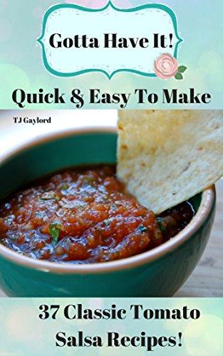 Gotta Have It Quick & Easy To Make 37 Classic Tomato Salsa Recipes!