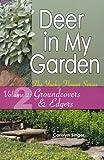 Deer in My Garden Volume 2: Groundcovers & Edgers (Yucky Flower Series)