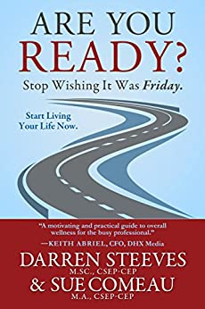 Are You Ready? Stop Wishing It Was Friday. by [Steeves, Darren , Comeau, Sue]
