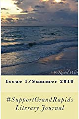 #SupportGrandRapids Literary Journal: Issue 1/Summer 2018 (Volume 1) Paperback