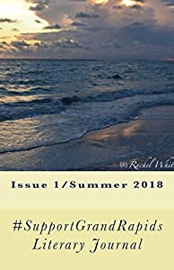 #SupportGrandRapids Literary Journal: Issue 1/Summer 2018 (Volume 1)
